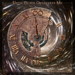 Until Death Overtakes Me - AnteMortem